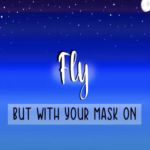 Fly But With Mask On