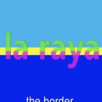 La raya/The border